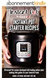 Instant Pot Starter Recipes: 30 Instant Pot recipes developed with leading authors plus cooking time guides for your favourite foods (The Official Instant Pot 'How To' Guides Book 1) (English Edition)