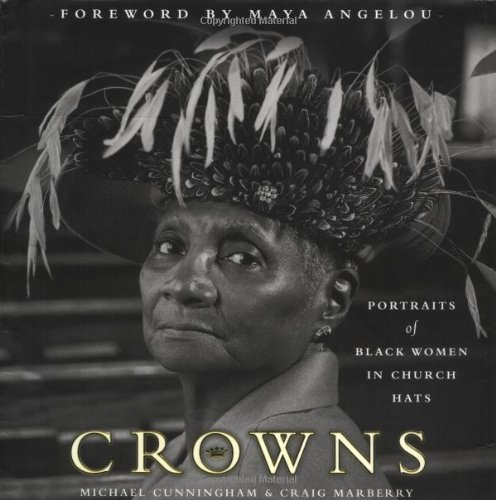 Crowns: Portraits of Black Women in Church Hats: Michael Cunningham, Craig Marberry, Maya Angelou: 9780385500869: Amazon.com: Books