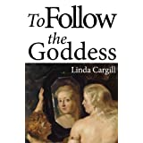 To Follow the Goddessby Linda Cargill