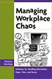 img - for Managing Workplace Chaos: Workplace Solutions for Managing Information, Paper, Time, and Stress by Patricia J. Hutchings (2002-03-01) book / textbook / text book