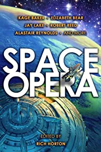 Space Opera by Rich Horton, Kage Baker, Elizabeth Bear and Jay Lake