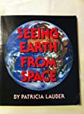 Seeing Earth From Space (Orchard Paperbacks) (0531070573) by Lauber, Patricia