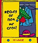 Mr Croc: Ready or Not, Mr Croc?
