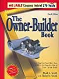 img - for The Owner-Builder Book: How You Can Save More Than $100,000 in the Construction of Your Custom Home, 4th Edition book / textbook / text book