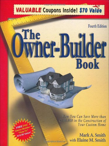 The Owner-Builder Book: How You Can Save More Than $100,000 in the Construction of Your Custom Home, 4th Edition (Custom Home Design compare prices)