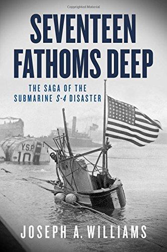 Seventeen Fathoms Deep: The Saga of the Submarine S-4 Disaster