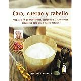 CARA, CUERPO Y CABELLO. Preparación de mascarillas, lociones y tratamientos orgánicos (Color) (Libro Práctico)...
