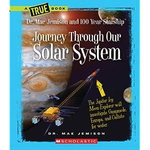 Journey Through Our Solar System: Dr. Mae Jemison and 100 Year Starship (True Books) Mae Jemison and Dana Meachen Rau