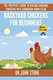 Backyard Chickens For Beginners: The Preppers Guide To Raising Organic Chickens On A Suburban Homestead (Coops,Breeds, Working &  Raising Poultry, Chicks, ... (Square Foot Homesteading Book 4)