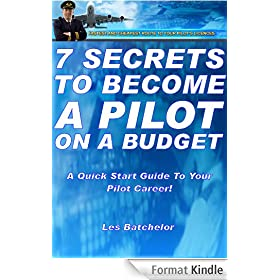 7 Secrets To Become A Pilot on A Budget (How To Become A Pilot in UK, A Quick Start Guide To Pilot Training and Pilots Licenses on Your Way To Become An Airline Pilot) (English Edition)