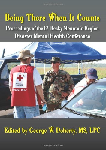 Being There When It Counts: The Proceedings of the 8th Rocky Mountain Region Disaster Mental Health Conference