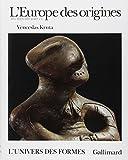 L'Europe des origines: La Protohistoire (6000-500 avant J.-C.)