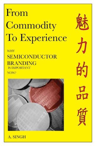 From Commodity To Experience - Why Semiconductor Branding Is Important Now?: A Singh: Amazon.com: Kindle Store