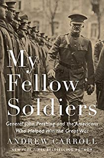 Book Cover: My Fellow Soldiers: General John Pershing and the Americans Who Helped Win the Great War