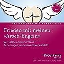Frieden mit meinen 'Arsch-engeln' Hörbuch von Robert Betz Gesprochen von: Robert Betz
