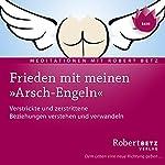 Frieden mit meinen 'Arsch-engeln' | Robert Betz