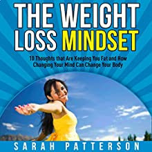 The Weight Loss Mindset: 10 Thoughts That Are Keeping You Fat and How Changing Your Mind Can Change Your Body | Livre audio Auteur(s) : Sarah Patterson Narrateur(s) : Kylie Stewart