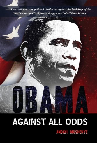 Obama Against All Odds: A real-life non-stop political thriller set against the backdrop of the most vicious political power struggle in the history of the United States. PDF