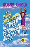 Living Somewhere Between Estrogen and Death (0849936535) by Johnson, Barbara