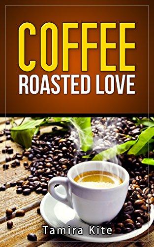 Coffee: Roasted Love by Tamira Kite