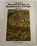 'WAR AND SOCIETY IN RENAISSANCE EUROPE, 1450-1620 (FONTANA HISTORY OF EUROPEAN WAR & SOCIETY)' (0006860176) by J.R. HALE