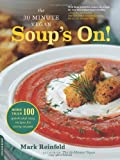 The 30-Minute Vegan: Soups On!: More than 100 Quick and Easy Recipes for Every Season