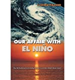 img - for { [ OUR AFFAIR WITH EL NINO: HOW WE TRANSFORMED AN ENCHANTING PERUVIAN CURRENT INTO A GLOBAL CLIMATE HAZARD ] } Philander, S George ( AUTHOR ) May-07-2006 Paperback book / textbook / text book