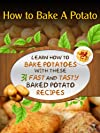 How to Bake A Potato: Learn How To Bake Potatoes with These 31 Fast and Tasty Baked Potato Recipes
