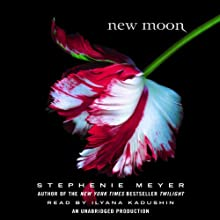 New Moon: Twilight Series, Book 2 (       UNABRIDGED) by Stephenie Meyer Narrated by Ilyana Kadushin
