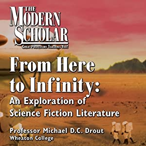 The Modern Scholar: From Here to Infinity: An Exploration of Science Fiction Literature | [Michael D. C. Drout]