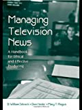 img - for Managing Television News: A Handbook for Ethical and Effective Producing (Routledge Communication Series) book / textbook / text book