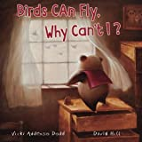 img - for Birds Can Fly, Why Can't I?: Birds Can Fly, Why Can't I? book / textbook / text book