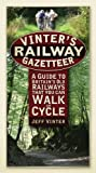 Vinter's Railway Gazetteer: A Guide to Britain's Old Railways that You Can Walk or Cycle