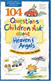 104 Questions Children Ask about Heaven and Angels (Questions Children Ask) (0842345299) by Wilhoit, James C.