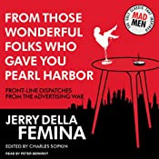 From Those Wonderful Folks Who Gave You Pearl Harbor: Front-Line Dispatches from the Advertising War | [Jerry Della Femina, Charles Sopkin]