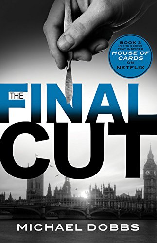 The Final Cut: The explosive political thriller that inspired the hit Netflix series (House of Cards)