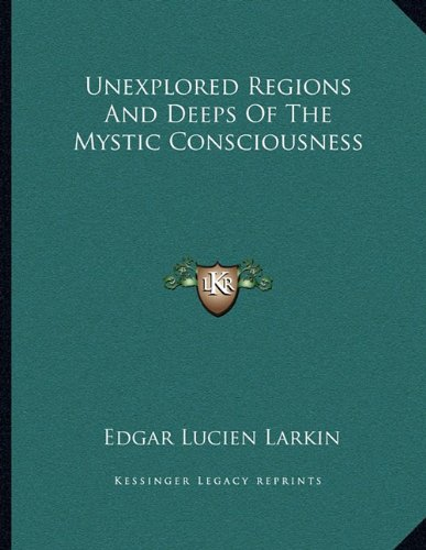 Unexplored Regions and Deeps of the Mystic Consciousness