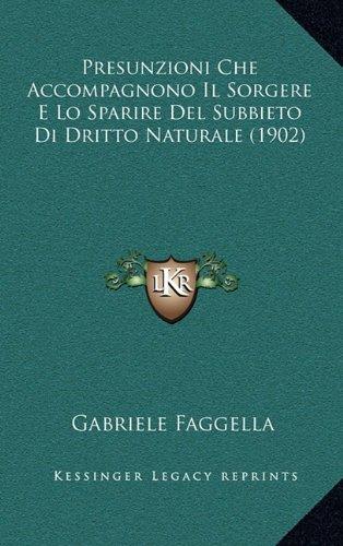 Presunzioni Che Accompagnono Il Sorgere E Lo Sparire del Subbieto Di Dritto Naturale (1902)