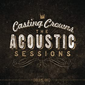 Casting Crowns – The Acoustic Sessions: Volume One