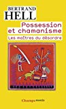 echange, troc Bertrand Hell - Possession et chamanisme : Les maîtres du désordre