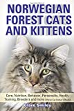 Carol Smiley Norwegian Forest Cats and Kittens Care, Nutrition, Behavior, Personality, Health, Training, Breeders and more