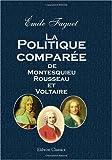 echange, troc Émile Faguet - La Politique comparée de Montesquieu, Rousseau et Voltaire