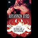 Edge of Hunger (       UNABRIDGED) by Rhyannon Byrd Narrated by Lola Holiday