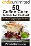 50 Coffee Cake Recipes For Breakfast - Breakfast Coffee Cake Recipes To Try Today (Breakfast Ideas - The Breakfast Recipes Cookbook Collection 6) (English Edition)