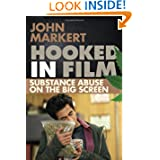 Hooked in Film: Substance Abuse on the Big Screen by John Markert  (May 23, 2013)