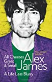 All Cheeses Great and Small: A Life Less Blurry. Alex James