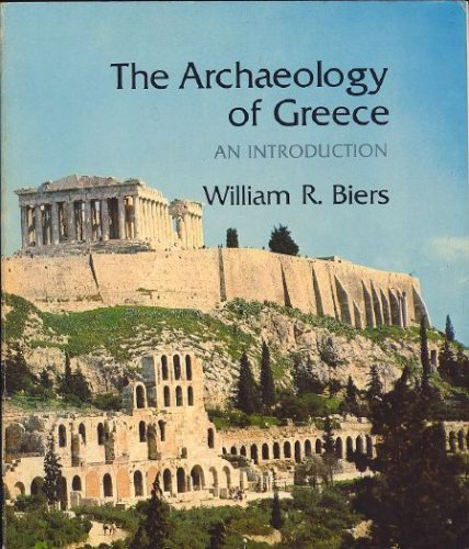 Archaeology of Greece: An Introduction, William R. Biers