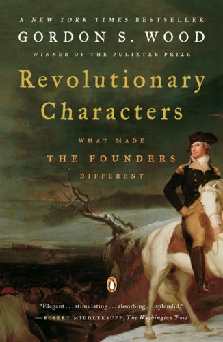 Revolutionary Characters: What Made the Founders Different, Gordon S. Wood
