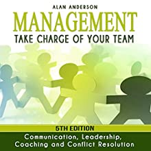 Management: Take Charge of Your Team: Communication, Leadership, Coaching and Conflict Resolution Audiobook by Alan Anderson Narrated by Martin James