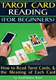 Tarot Card Reading (for Beginners): How to Read Tarot Cards, and the Meaning of Each Card